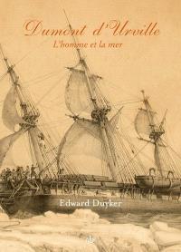 Dumont d'Urville : l'homme et la mer