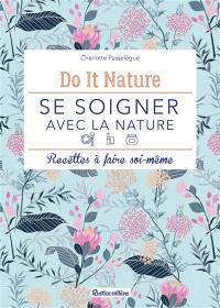 Se soigner avec la nature : recettes à faire soi-même