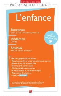 L'enfance : Rousseau, Emile ou De l'éducation (livres I-II) ; Andersen, Contes ; Soyinka, Aké, les années d'enfance : prépas scientifiques, concours 2021-2022