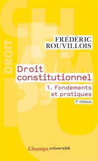Droit constitutionnel. Volume 1, Fondements et pratiques