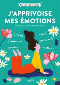 J'apprivoise mes émotions : qi gong, mudras, respiration, yoga, mantras, méditation