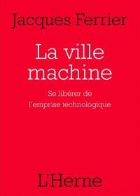 La ville machine : se libérer de l'emprise technologique