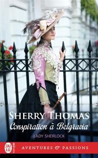 Lady Sherlock. Volume 2, Conspiration à Belgravia