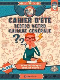 Cahier d'été testez votre culture générale : plus de 100 quiz, jeux et tests !