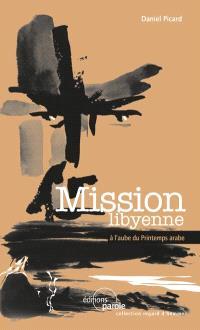 Mission libyenne : à l'aube du printemps arabe