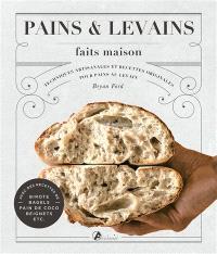 Pains & levains faits maison : techniques artisanales et recettes originales pour pains au levain