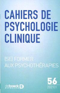 Cahiers de psychologie clinique. n° 56, (Se) former aux psychothérapies = Training in psychotherapies