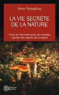 La vie secrète de la nature : vivez en harmonie avec les mondes cachés des esprits de la nature