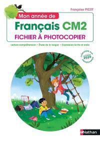 Mon année de français CM2 : fichier à photocopier : lecture-compréhension, étude de la langue, expression écrite et orale, conforme aux programmes 2020