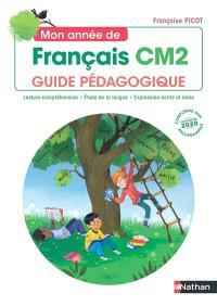 Mon année de français CM2 : guide pédagogique : lecture-compréhension, étude de la langue, expression écrite et orale, conforme aux programmes 2020