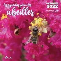 Un jardin pour les abeilles : calendrier 2022 : de septembre 2021 à décembre 2022