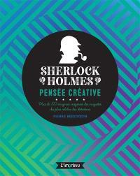 Sherlock Holmes : pensée créative : plus de 100 énigmes inspirées des enquêtes du plus célèbre des détectives
