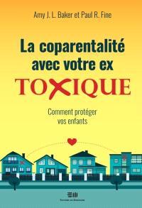 La coparentalité avec votre ex toxique  : comment protéger vos enfants
