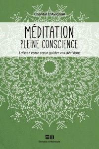 Méditation pleine conscience  : Laissez votre coeur guider vos décisions