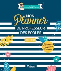 Mon planner de professeur des écoles : 2021-2022 : cahier journal, suivi des élèves, gestion administrative