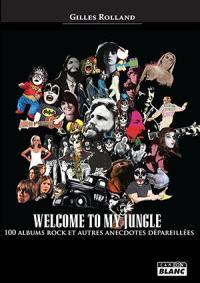 Welcome to my jungle : 100 albums rock et autres anecdotes dépareillées