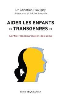 Aider les enfants transgenres : contre l'américanisation des soins aux enfants