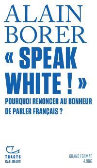 Speak white ! : pourquoi renoncer au bonheur de parler français ?