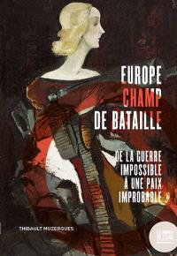 Europe champ de bataille : de la guerre impossible à une paix improbable