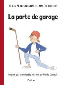 La porte de garage  : Inspiré par la véritable histoire de Phillip Danault