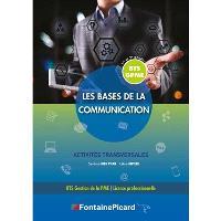 Les bases de la communication : BTS GPME 1re et 2e années, licence professionnelle : activités transversales