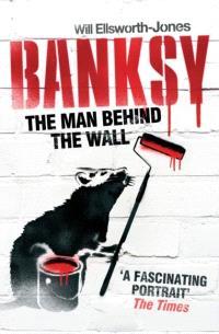 Banksy, The Man Behind the Wall
