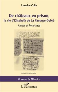 De châteaux en prison, la vie d'Elisabeth de La Panouse-Debré : amour et Résistance