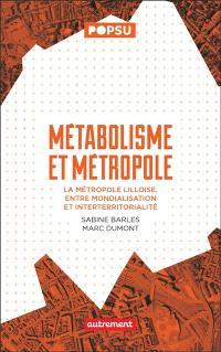 Métabolisme et métropole : la métropole lilloise, entre mondialisation et interterritorialité