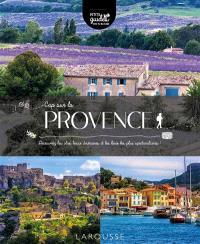 Cap sur la Provence : découvrez les plus beaux itinéraires et les lieux les plus spectaculaires !