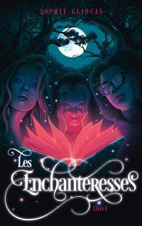 Les enchanteresses. Volume 1, Les enchanteresses et le grimoire volé