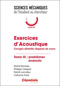 Exercices d'acoustique : corrigés détaillés, rappels de cours. Volume 3, Problèmes avancés