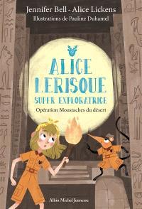 Alice Lerisque : super exploratrice. Volume 3, Opération Moustaches du désert