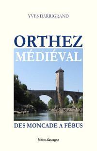 Orthez médiéval : des Moncade à Fébus
