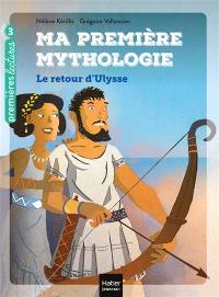 Ma première mythologie. Volume 5, Le retour d'Ulysse