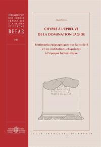 Chypre à l'épreuve de la domination lagide : testimonia épigraphiques sur la société et les institutions chypriotes à l'époque hellénistique