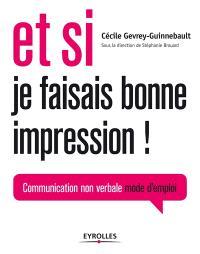 Et si je faisais bonne impression ! : communication non verbale mode d'emploi