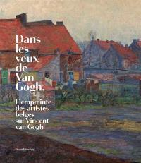Dans les yeux de Van Gogh : l'empreinte des artistes belges sur Vincent Van Gogh