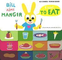 Bill aime manger = I love to eat