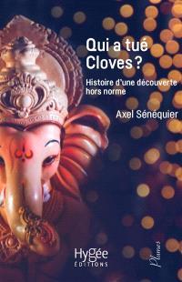 Qui a tué Cloves? : histoire d'une découverte hors norme