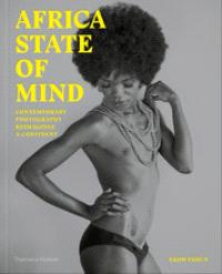 AFRICA STATE OF MIND CONTEMPORARY PHOTOGRAPHY REIMAGINES A CONTINENT /ANGLAIS