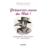 Préservez-nous du mal ! : les Bordelais face à la peste : XIVe-XVIIIe siècles
