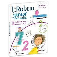 Le Robert junior des maths : les mathématiques illustrées de A à Z : 8-12 ans, CE, CM, 6e