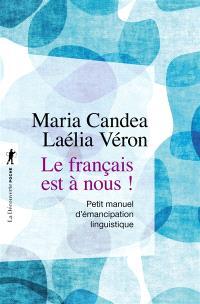 Le français est à nous ! : petit manuel d'émancipation linguistique