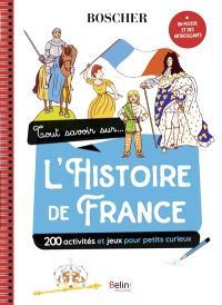 Tout savoir sur... l'histoire de France : 200 activités et jeux pour petits curieux