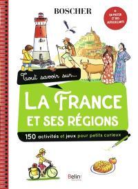Tout savoir sur... la France et ses régions : 150 activités et jeux pour petits curieux