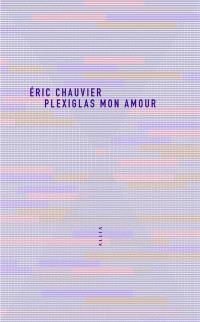 Plexiglas mon amour — Éric Chauvier