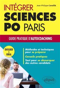 Intégrer Sciences Po Paris : guide pratique d'auto-coaching : dossier & oral