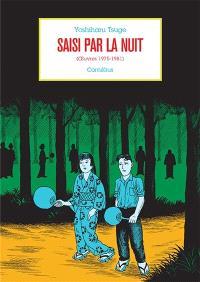 Oeuvres. Volume 5, Saisi par la nuit (oeuvres 1975-1981)