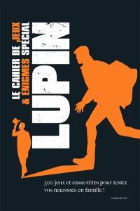 Le cahier de jeux & énigmes spécial Lupin : 300 jeux et casse-têtes pour tester vos neurones en famille !