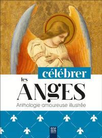 Célébrer les anges : anthologie amoureuse illustrée